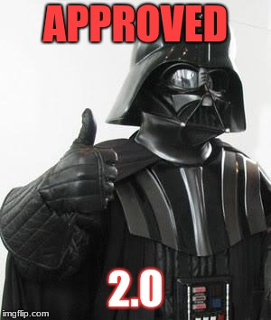 Darth vader approves | APPROVED 2.0 | image tagged in darth vader approves | made w/ Imgflip meme maker