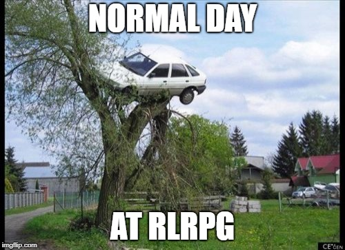 Secure Parking Meme | NORMAL DAY AT RLRPG | image tagged in memes,secure parking | made w/ Imgflip meme maker