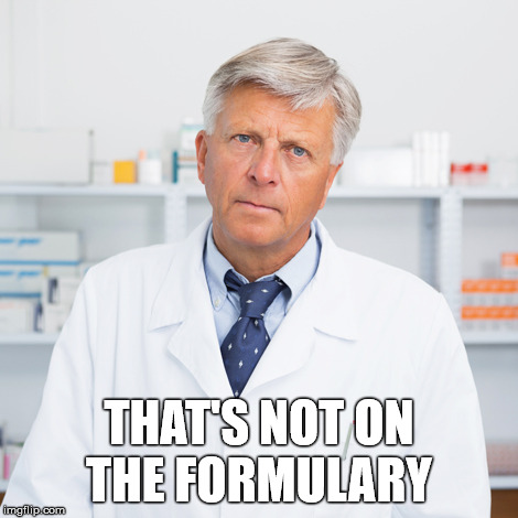 indifferent pharmacist | THAT'S NOT ON THE FORMULARY | image tagged in indifferent pharmacist | made w/ Imgflip meme maker