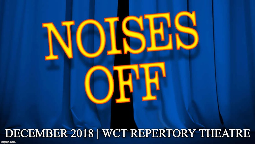 WCT Repertory Theatre presents 'Noises Off'  | DECEMBER 2018 | WCT REPERTORY THEATRE | image tagged in noises off,stage,production,theater,wallingford,comedy | made w/ Imgflip meme maker