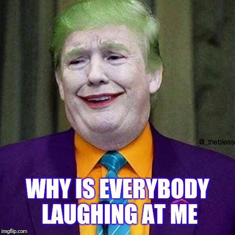 WHY IS EVERYBODY LAUGHING AT ME | image tagged in trump clown | made w/ Imgflip meme maker