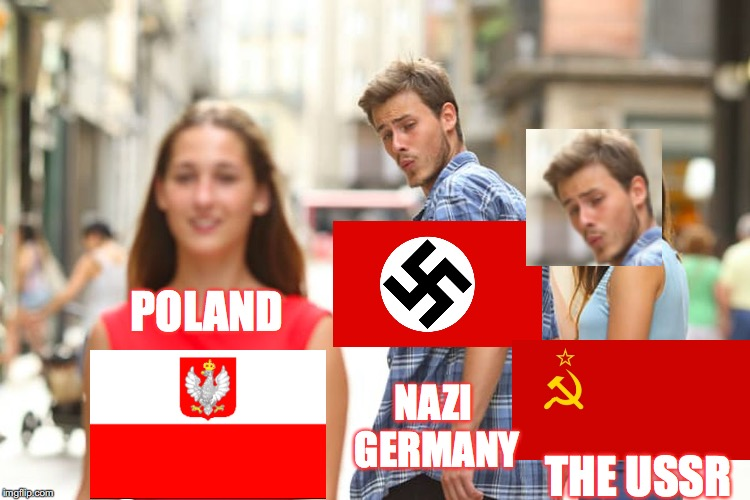 Distracted Countries | POLAND NAZI GERMANY THE USSR | image tagged in memes,distracted boyfriend,gifs,poland | made w/ Imgflip meme maker