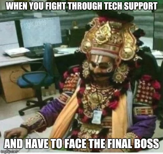 You shall not pass! |  WHEN YOU FIGHT THROUGH TECH SUPPORT; AND HAVE TO FACE THE FINAL BOSS | image tagged in tech support,final boss,memes,ilikepie314159265358979 | made w/ Imgflip meme maker