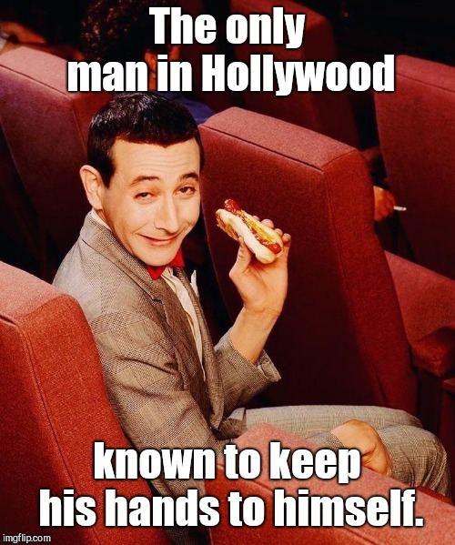 The only man in Hollywood known to keep his hands to himself. | image tagged in paul reubens,pee wee herman | made w/ Imgflip meme maker