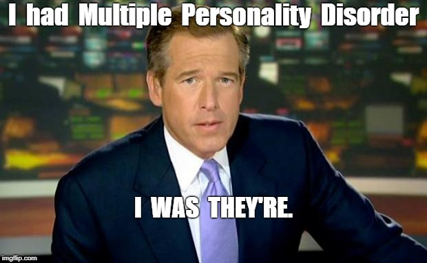 Brian Williams Was They're | I  had  Multiple  Personality  Disorder I  WAS  THEY'RE. | image tagged in memes,brian williams was there | made w/ Imgflip meme maker