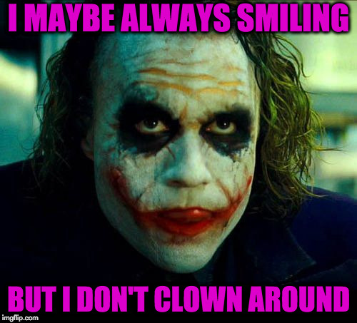 Joker. It's simple we kill the batman | I MAYBE ALWAYS SMILING BUT I DON'T CLOWN AROUND | image tagged in joker it's simple we kill the batman | made w/ Imgflip meme maker