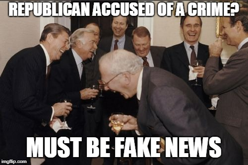 Laughing Men In Suits Meme | REPUBLICAN ACCUSED OF A CRIME? MUST BE FAKE NEWS | image tagged in memes,laughing men in suits | made w/ Imgflip meme maker