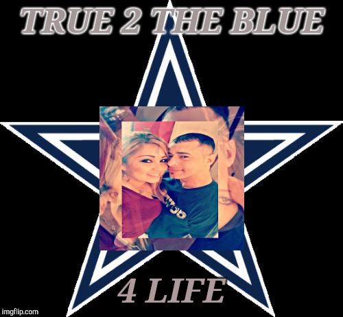 Dallas Cowboys | TRUE 2 THE BLUE 4 LIFE | image tagged in memes,dallas cowboys | made w/ Imgflip meme maker