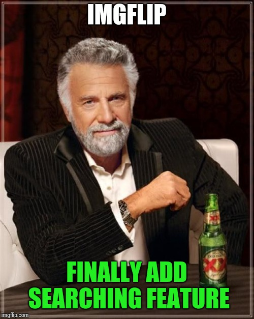 Yet another great update! | IMGFLIP FINALLY ADD SEARCHING FEATURE | image tagged in memes,finally,imgflip | made w/ Imgflip meme maker