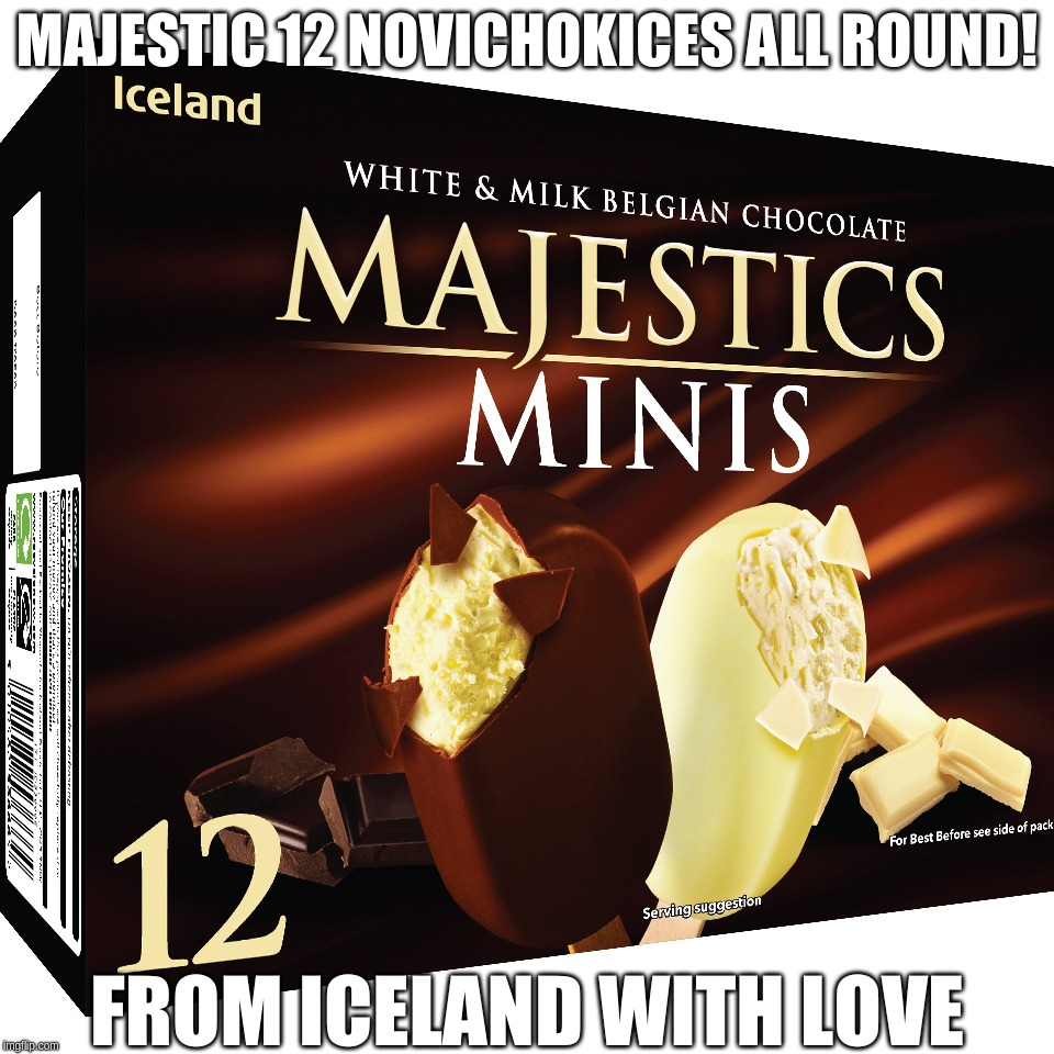 Majestic 12 NoviChokices All Round!From Iceland With Love | MAJESTIC 12 NOVICHOKICES ALL ROUND! FROM ICELAND WITH LOVE | image tagged in majestic,12,iceland,russia,novichok,choc | made w/ Imgflip meme maker
