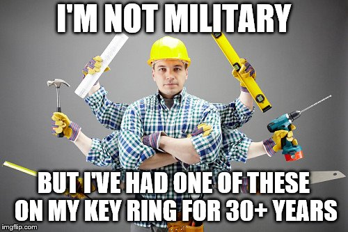 I'M NOT MILITARY BUT I'VE HAD ONE OF THESE ON MY KEY RING FOR 30+ YEARS | made w/ Imgflip meme maker