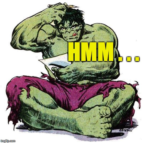 Hulk Puzzled | HMM . . . | image tagged in hulk puzzled | made w/ Imgflip meme maker