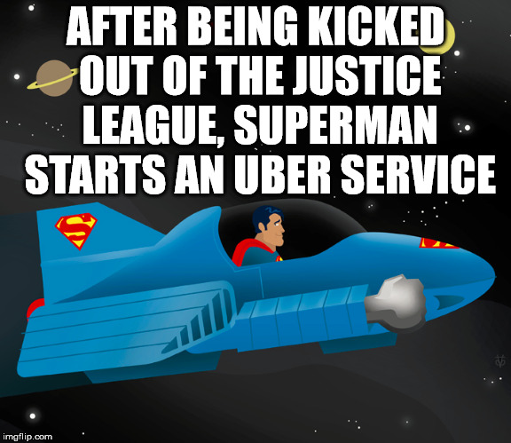 Batman never did like Superman and worked to get rid of him. | AFTER BEING KICKED OUT OF THE JUSTICE LEAGUE, SUPERMAN STARTS AN UBER SERVICE | image tagged in memes,superman,uber,justice league,taxi driver,funny meme | made w/ Imgflip meme maker
