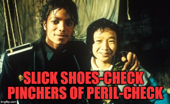 oh Data! | SLICK SHOES-CHECK PINCHERS OF PERIL-CHECK | image tagged in michael jackson,goonies,meme,funny | made w/ Imgflip meme maker