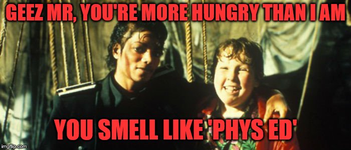 He wants to use my bathroom | GEEZ MR, YOU'RE MORE HUNGRY THAN I AM YOU SMELL LIKE 'PHYS ED' | image tagged in michael jackson,goonies,chunk,funny,memes | made w/ Imgflip meme maker