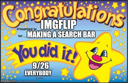 We asked and you did it. Very thankful |  MAKING A SEARCH BAR; IMGFLIP; 9/26; EVERYBODY | image tagged in memes,happy star congratulations,imgflip,imgflip users,thank you | made w/ Imgflip meme maker
