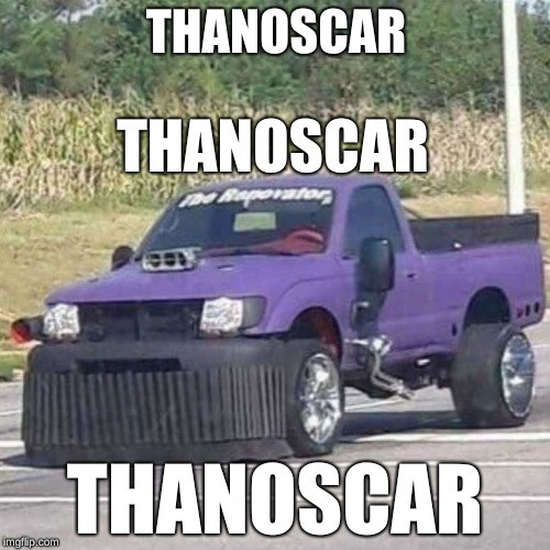 THANOS CAR | THANOSCAR THANOSCAR THANOSCAR | image tagged in thanos car | made w/ Imgflip meme maker