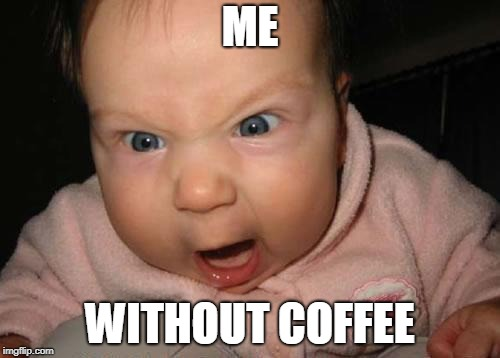 Evil Baby | ME WITHOUT COFFEE | image tagged in memes,evil baby,coffee | made w/ Imgflip meme maker