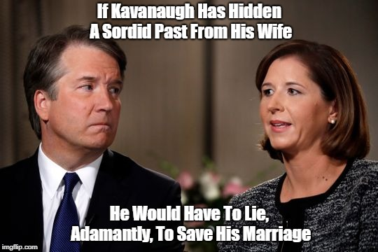 """If Kavanaugh Has Hidden A Sordid Past From His Wife, He Would Have To Lie Just To Save His Marriage"" 