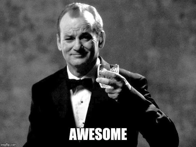 Bill Murray well played sir | AWESOME | image tagged in bill murray well played sir | made w/ Imgflip meme maker