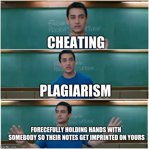 desperate times call for desperate measures | CHEATING PLAGIARISM FORECEFULLY HOLDING HANDS WITH SOMEBODY SO THEIR NOTES GET IMPRINTED ON YOURS | image tagged in 3 idiots,cheating,plagiarism,school,indian | made w/ Imgflip meme maker