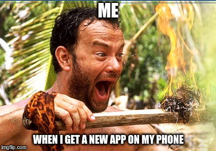 Chess!!! | ME WHEN I GET A NEW APP ON MY PHONE | image tagged in memes,castaway fire,phone app,chess | made w/ Imgflip meme maker