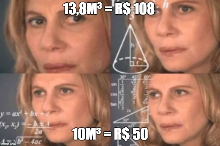 13,8M³ = R$ 108 10M³ = R$ 50 | image tagged in nazar | made w/ Imgflip meme maker