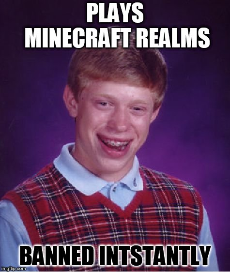 Bad Luck Brian Meme | PLAYS MINECRAFT REALMS BANNED INTSTANTLY | image tagged in memes,bad luck brian | made w/ Imgflip meme maker