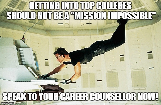 "Mission Impossible | GETTING INTO TOP COLLEGES SHOULD NOT BE A ""MISSION IMPOSSIBLE"" SPEAK TO YOUR CAREER COUNSELLOR NOW! 