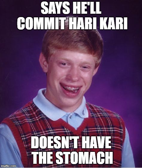 Bad Luck Banzai Brian | SAYS HE'LL COMMIT HARI KARI DOESN'T HAVE THE STOMACH | image tagged in memes,bad luck brian,contemplating suicide guy,meanwhile in japan | made w/ Imgflip meme maker