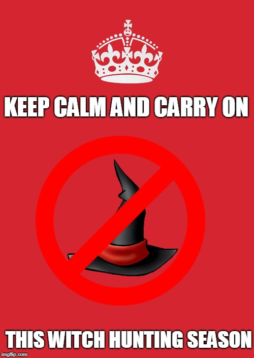 Keep Calm And Carry On Red | KEEP CALM AND CARRY ON THIS WITCH HUNTING SEASON | image tagged in memes,keep calm and carry on red,witch hunt,hunting,politics,lol | made w/ Imgflip meme maker