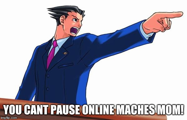 YOU CANT PAUSE ONLINE MACHES MOM! | image tagged in objection | made w/ Imgflip meme maker