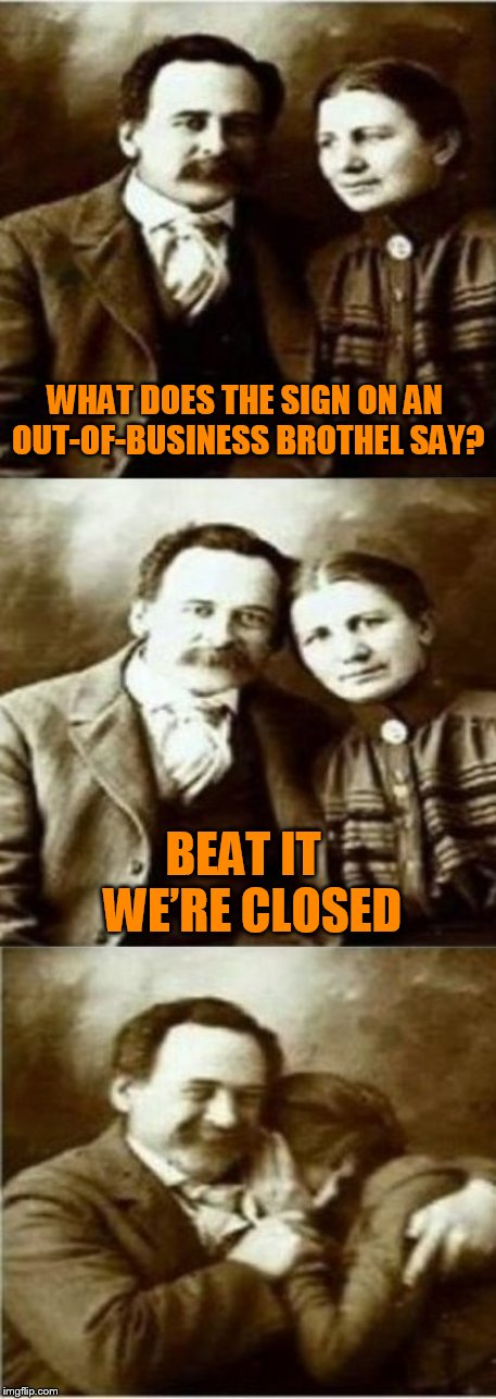 Victorian Couple Puns (Dirty Meme Week, Sep. 24 - Sep. 30, a socrates even) | WHAT DOES THE SIGN ON AN OUT-OF-BUSINESS BROTHEL SAY? BEAT IT  WE'RE CLOSED | image tagged in memes,victorian couple puns,dirty meme week,jokes,dirty meme,socrates | made w/ Imgflip meme maker