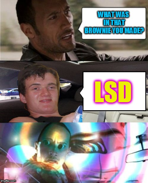 WHAT WAS IN THAT BROWNIE YOU MADE? LSD | made w/ Imgflip meme maker