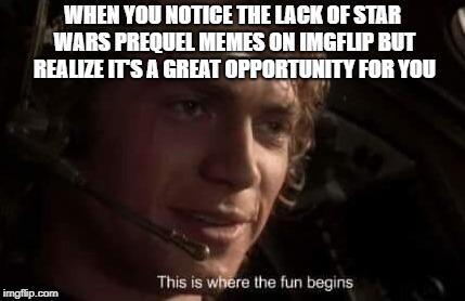 We Need More Prequel Memes On This Website Imgflip