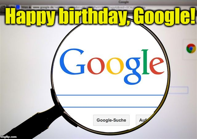All the great memes and comments I've made thanks to you | Happy birthday, Google! | image tagged in google search,20 years old | made w/ Imgflip meme maker