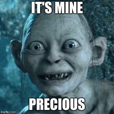 Gollum Meme | IT'S MINE PRECIOUS | image tagged in memes,gollum | made w/ Imgflip meme maker