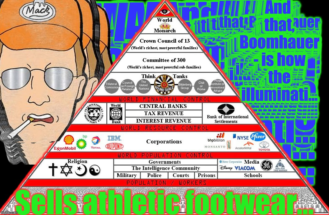 And that, Boomhauer - is how the illuminati... Sells athletic footwear... | made w/ Imgflip meme maker