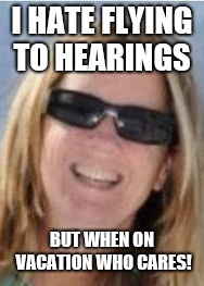 Christine ford | I HATE FLYING TO HEARINGS BUT WHEN ON VACATION WHO CARES! | image tagged in christine ford | made w/ Imgflip meme maker