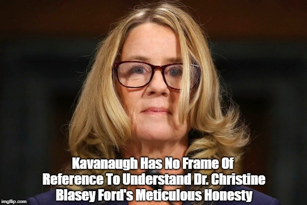 """Kavanaugh Has No Frame Of Reference To Understand Dr. Christine Blasey Ford's Meticulous Honesty"" 