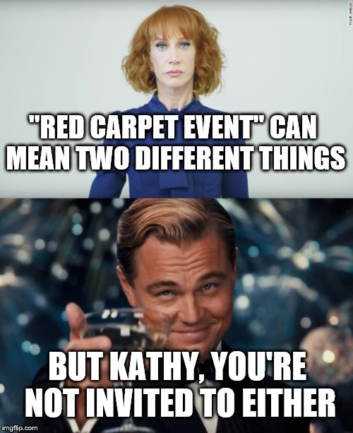 "Dirty Meme Week, Sep. 24 - Sep. 30, a socrates event | ""RED CARPET EVENT"" CAN MEAN TWO DIFFERENT THINGS BUT KATHY, YOU'RE NOT INVITED TO EITHER 