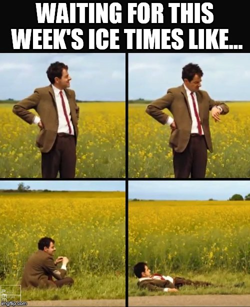 WAITING FOR THIS WEEK'S ICE TIMES LIKE... | image tagged in mr bean waiting | made w/ Imgflip meme maker