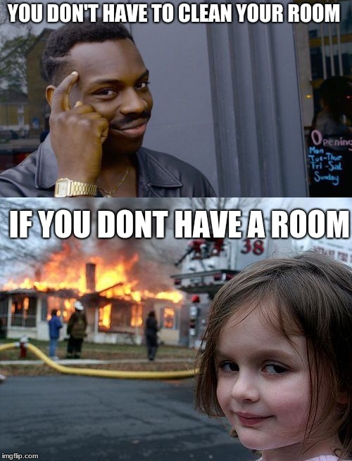 Problem solved | YOU DON'T HAVE TO CLEAN YOUR ROOM IF YOU DONT HAVE A ROOM | image tagged in problem solved | made w/ Imgflip meme maker