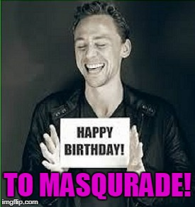 okay, so he's fully clothed; the unclothed version cost too much...  XD | TO MASQURADE! | image tagged in memes,masqurade_,happy birthday,birthday,tom hiddleston | made w/ Imgflip meme maker