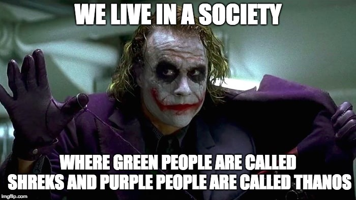 We live in a society | WE LIVE IN A SOCIETY WHERE GREEN PEOPLE ARE CALLED SHREKS AND PURPLE PEOPLE ARE CALLED THANOS | image tagged in we live in a society,shrek,thanos | made w/ Imgflip meme maker