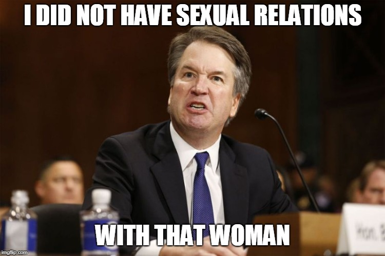 Angry Kavanaugh | I DID NOT HAVE SEXUAL RELATIONS WITH THAT WOMAN | image tagged in angry,kavanaugh,politics | made w/ Imgflip meme maker