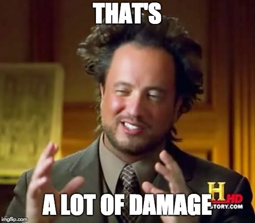 THAT'S A LOT OF DAMAGE | image tagged in memes,ancient aliens | made w/ Imgflip meme maker