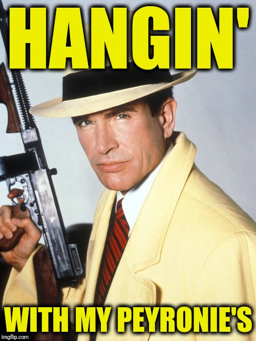 Dick Tracy | HANGIN' WITH MY PEYRONIE'S | image tagged in dick tracy | made w/ Imgflip meme maker