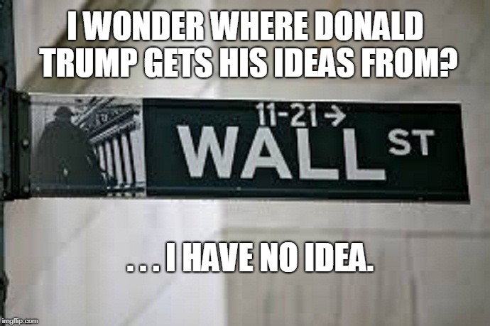 Donald Trump's Muse | I WONDER WHERE DONALD TRUMP GETS HIS IDEAS FROM? . . . I HAVE NO IDEA. | image tagged in donald trump,trump wall,the wall,trump,wall street,build the wall | made w/ Imgflip meme maker