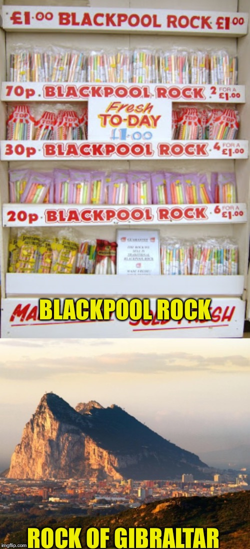 BLACKPOOL ROCK ROCK OF GIBRALTAR | made w/ Imgflip meme maker